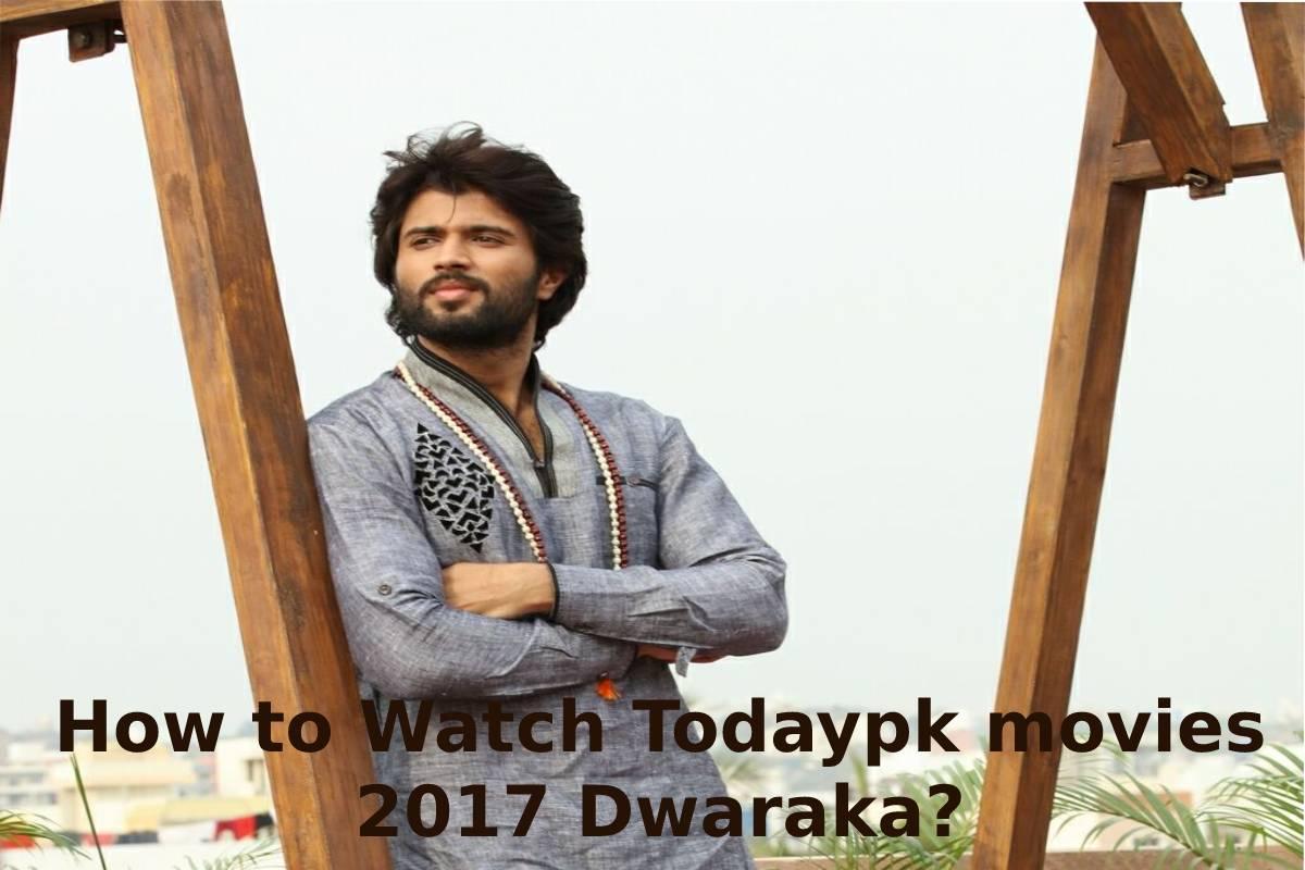 How to Watch Todaypk movies 2017 Dwaraka?