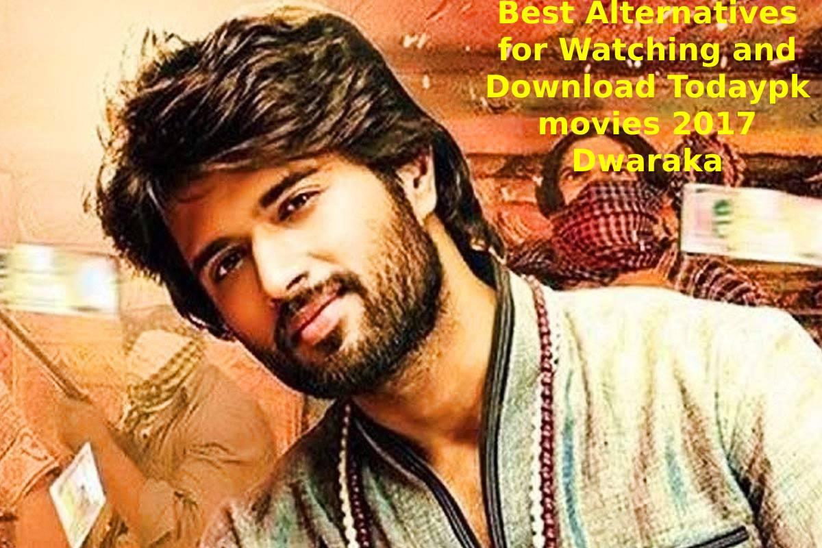 Best Alternatives for Watching and Download Todaypk movies 2017 Dwaraka