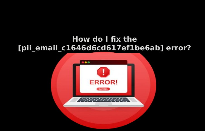How do I fix the [pii_email_c1646d6cd617ef1be6ab] error?