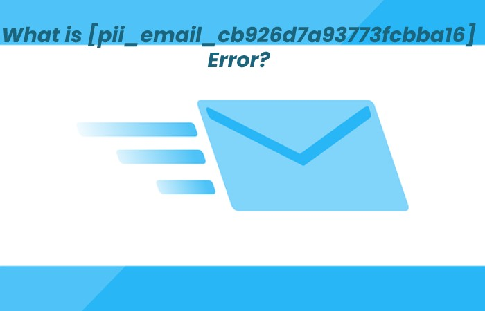 What is [pii_email_cb926d7a93773fcbba16] Error?