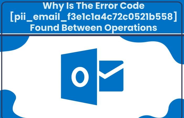 Why Is The Error Code [pii_email_f3e1c1a4c72c0521b558] Found Between Operations