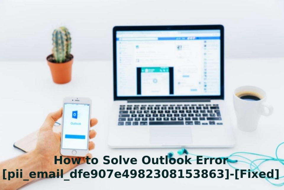 How to Solve Outlook Error [pii_email_dfe907e4982308153863]-[Fixed]