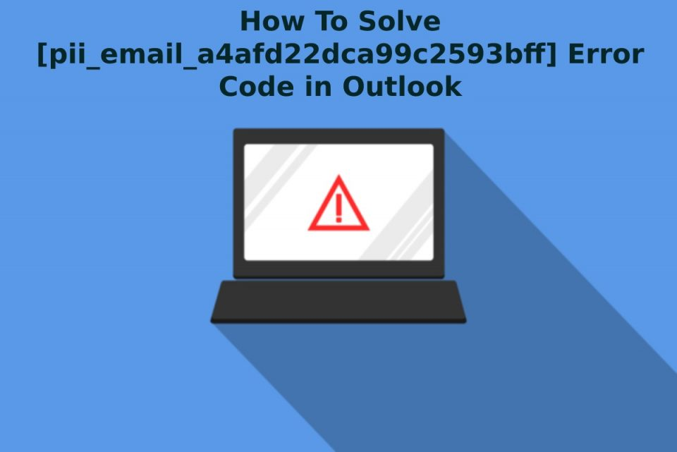 How To Solve [pii_email_a4afd22dca99c2593bff] Error Code in Outlook