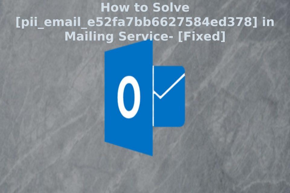 How to Fix Outlook pii_email_e52fa7bb6627584ed378 Error Code
