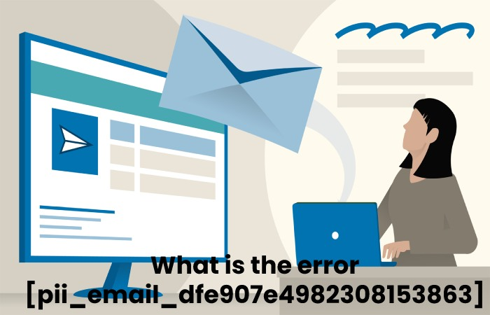 What is the error [pii_email_dfe907e4982308153863]