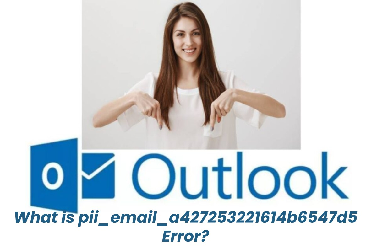 What is pii_email_a427253221614b6547d5 Error?