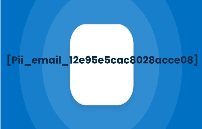[Pii_email_12e95e5cac8028acce08]