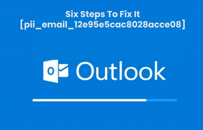 Six Steps To Fix It [pii_email_12e95e5cac8028acce08]
