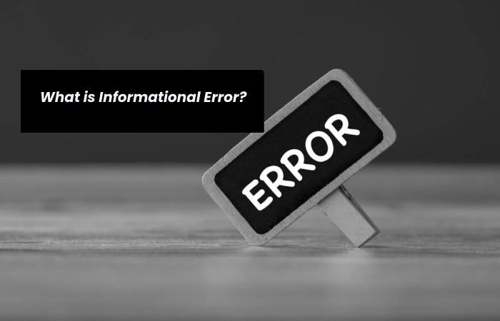 What is Informational Error?