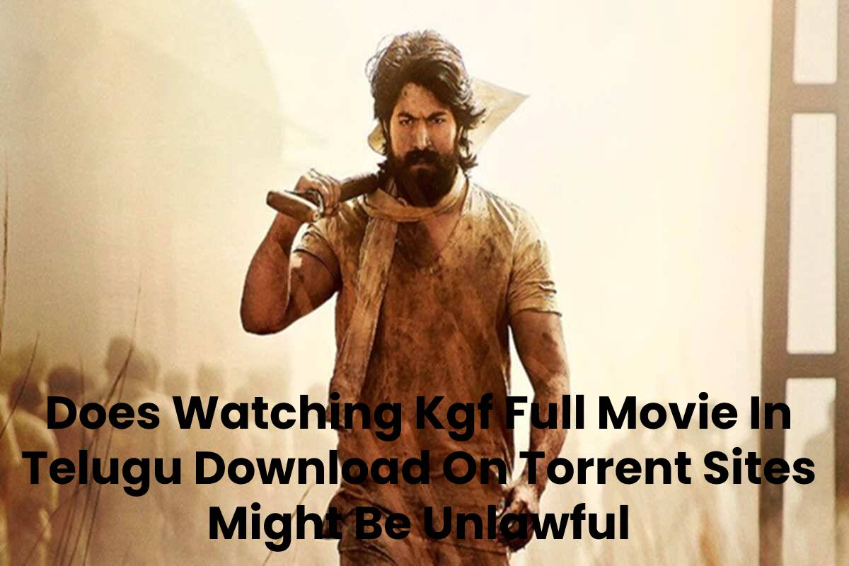 Does Watching Kgf Full Movie In Telugu Download On Torrent Sites Might Be Unlawful
