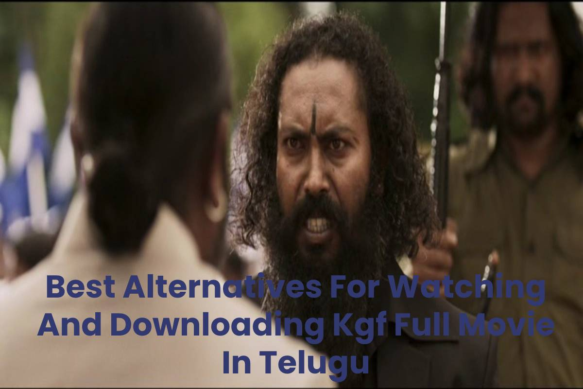 Best Alternatives For Watching And Downloading Kgf Full Movie In Telugu