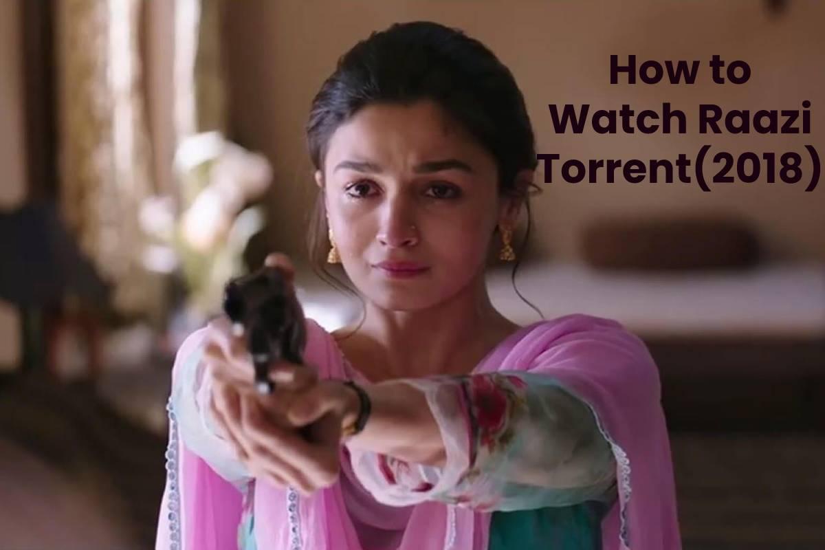 How to Watch Raazi Torrent(2018)