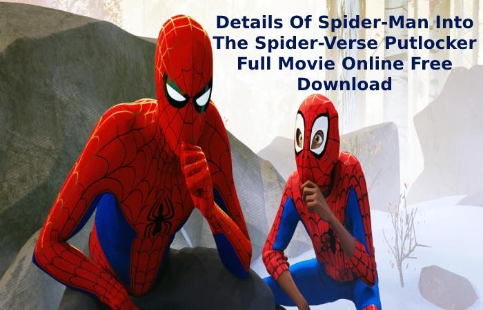 Details Of Spider-Man Into The Spider-Verse Putlocker Full Movie Online Free Download