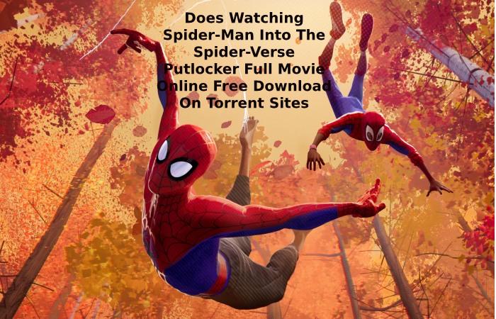 Does Watching Spider-Man Into The Spider-Verse Putlocker Full Movie Online Free Download On Torrent Sites Might Be Unlawful