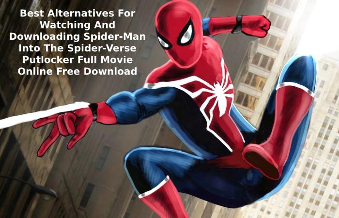 Best Alternatives For Watching And Downloading Spider-Man Into The Spider-Verse Putlocker Full Movie Online Free Download
