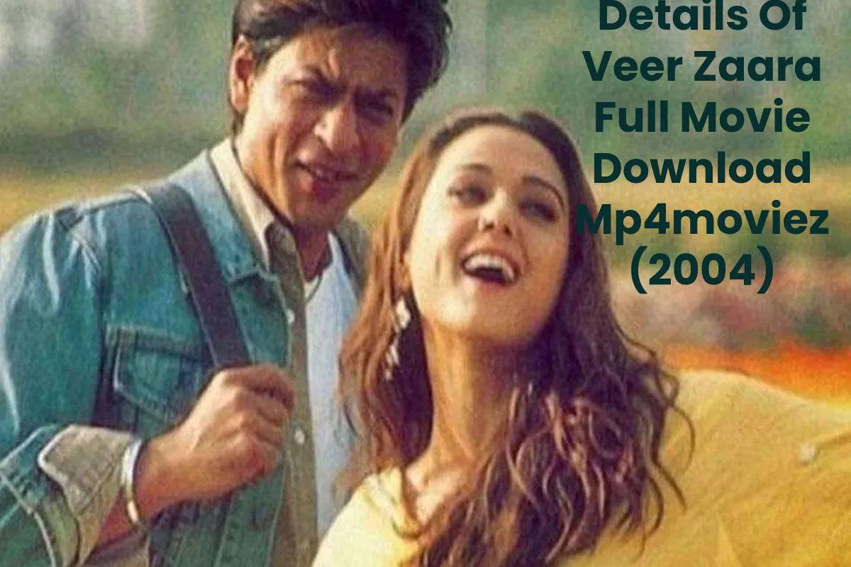 Details Of Veer Zaara Full Movie Download Mp4moviez (2004)