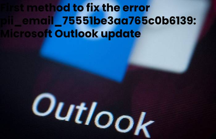 First method to fix the error pii_email_75551be3aa765c0b6139_ Microsoft Outlook update