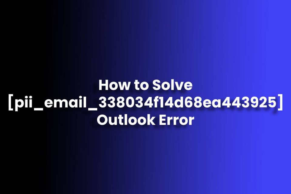 How to Solve pii_email_338034f14d68ea443925 Outlook Error
