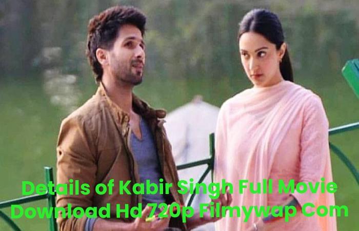 Details of Kabir Singh Full Movie Download Hd 720p Filmywap Com