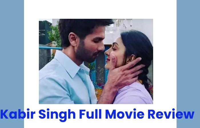Kabir Singh Full Movie Review